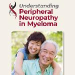 Click here for more information about Understanding Peripheral Neuropathy in Myeloma